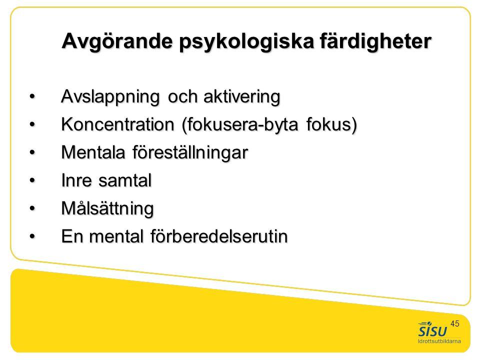 Avgörande psykologiska färdigheter •Avslappning och aktivering •Koncentration (fokusera-byta fokus) •Mentala föreställningar •Inre samtal •Målsättning