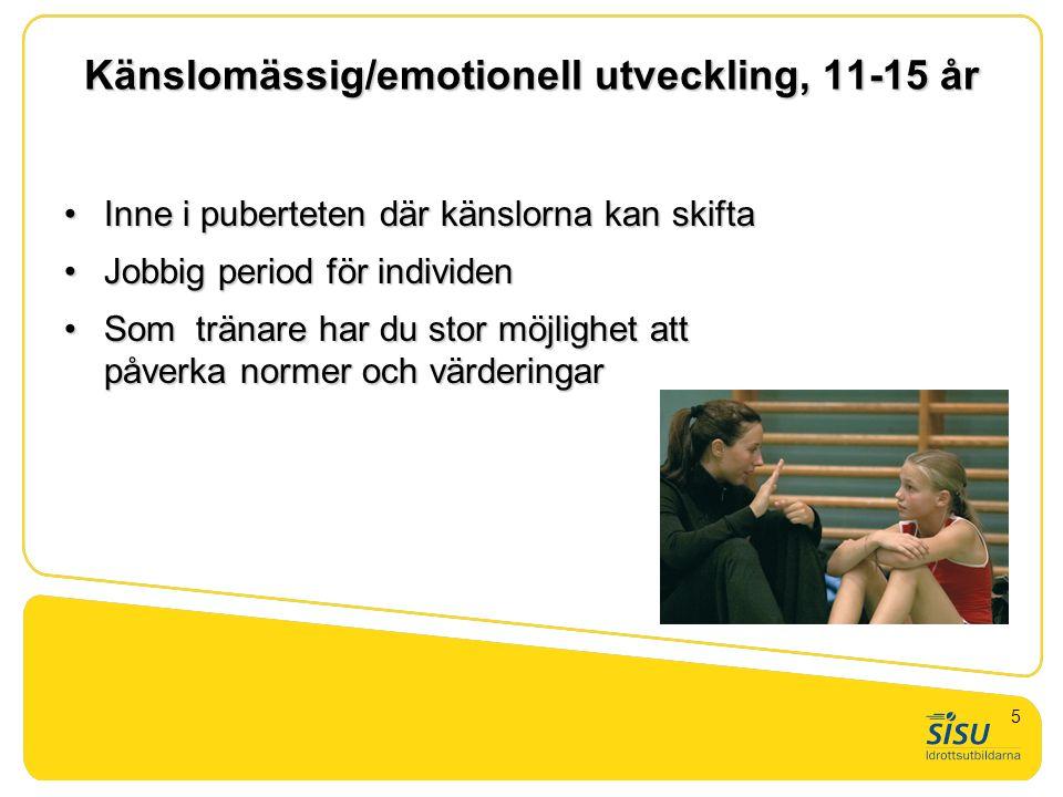 Känslomässig/emotionell utveckling, 11-15 år •Inne i puberteten där känslorna kan skifta •Jobbig period för individen •Som tränare har du stor möjligh