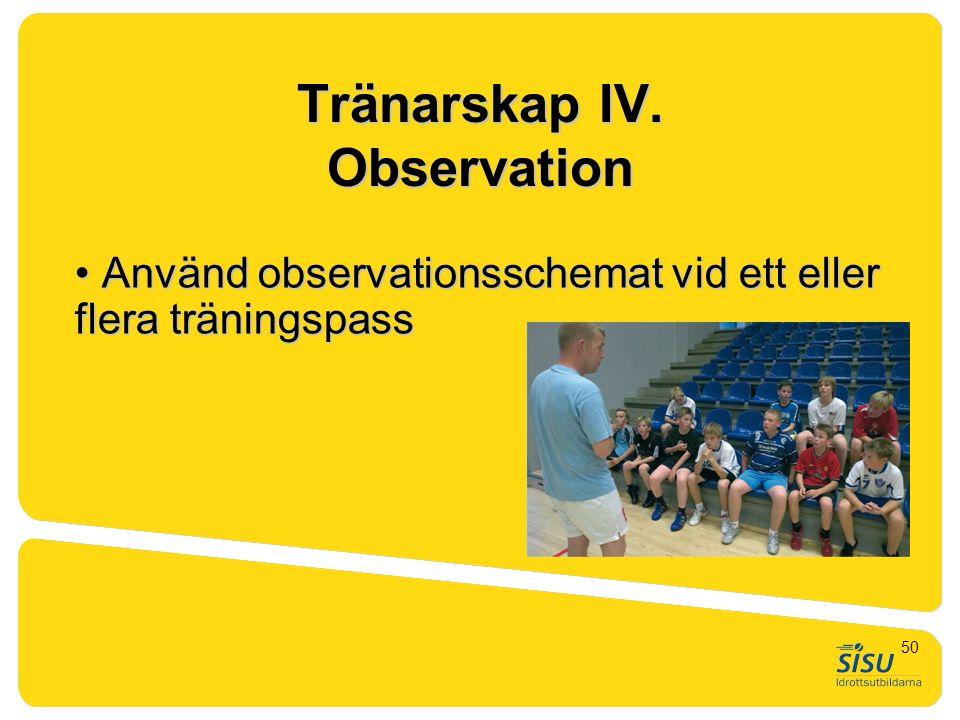 Tränarskap IV. Observation • Använd observationsschemat vid ett eller flera träningspass 50