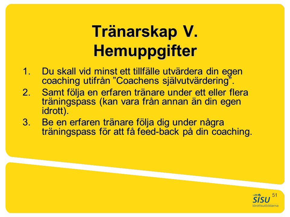 """Tränarskap V. Hemuppgifter 1.Du skall vid minst ett tillfälle utvärdera din egen coaching utifrån """"Coachens självutvärdering"""". 2.Samt följa en erfaren"""