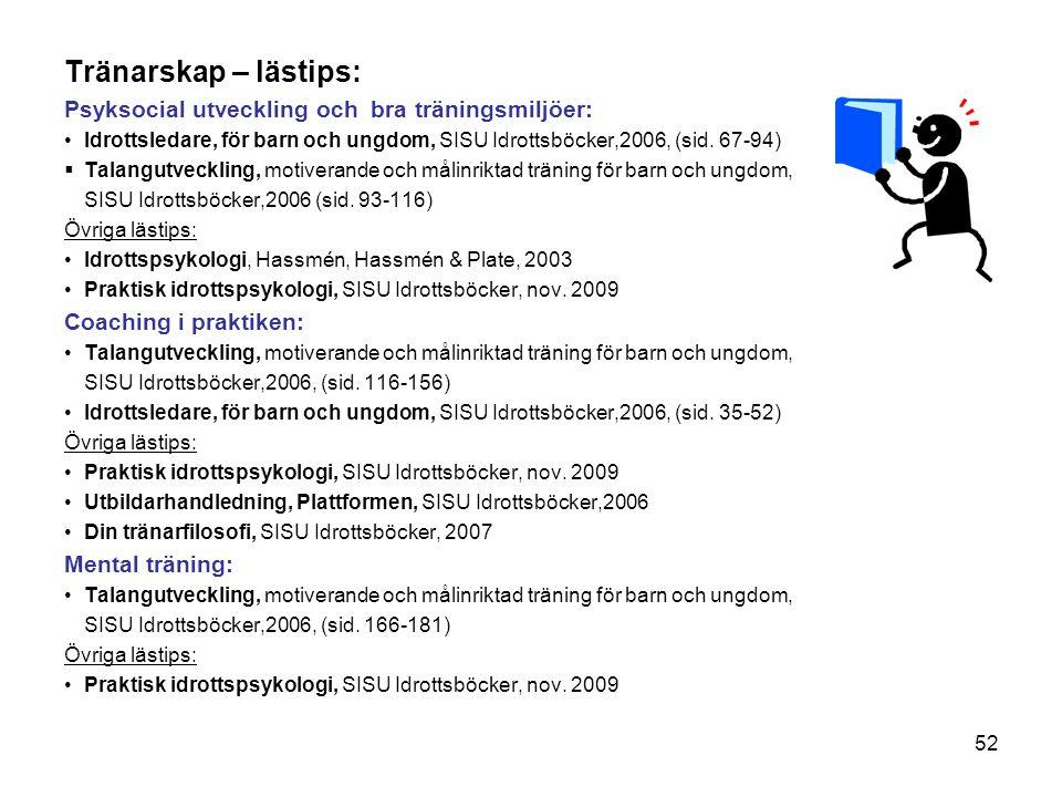52 Tränarskap – lästips: Psyksocial utveckling och bra träningsmiljöer: •Idrottsledare, för barn och ungdom, SISU Idrottsböcker,2006, (sid. 67-94)  T