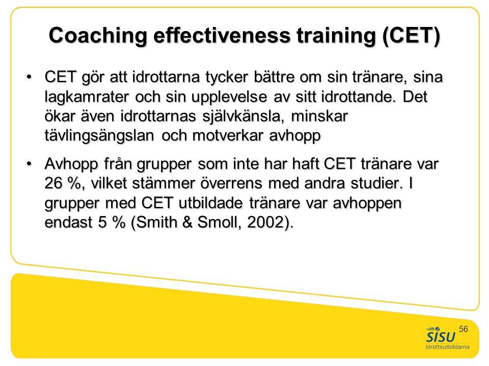 Coaching effectiveness training (CET) •CET gör att idrottarna tycker bättre om sin tränare, sina lagkamrater och sin upplevelse av sitt idrottande. De