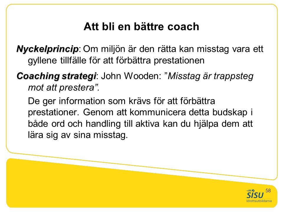 Att bli en bättre coach Nyckelprincip Nyckelprincip: Om miljön är den rätta kan misstag vara ett gyllene tillfälle för att förbättra prestationen Coac
