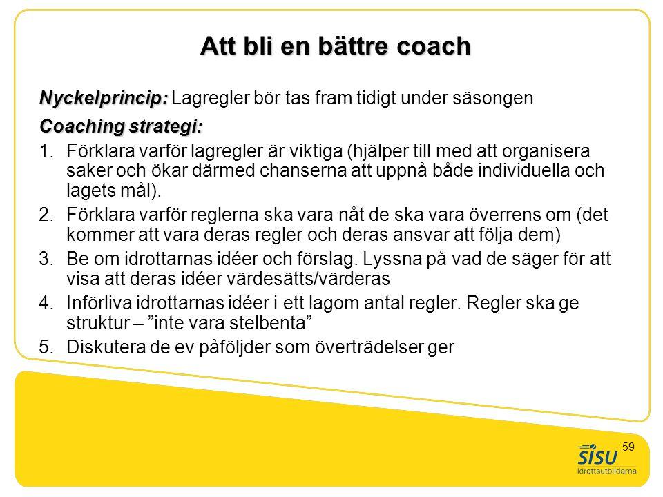 Att bli en bättre coach Nyckelprincip: Nyckelprincip: Lagregler bör tas fram tidigt under säsongen Coaching strategi: 1.Förklara varför lagregler är v