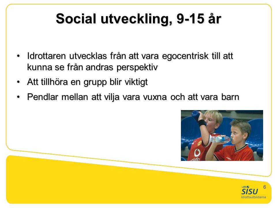 Social utveckling, 9-15 år •Idrottaren utvecklas från att vara egocentrisk till att kunna se från andras perspektiv •Att tillhöra en grupp blir viktig
