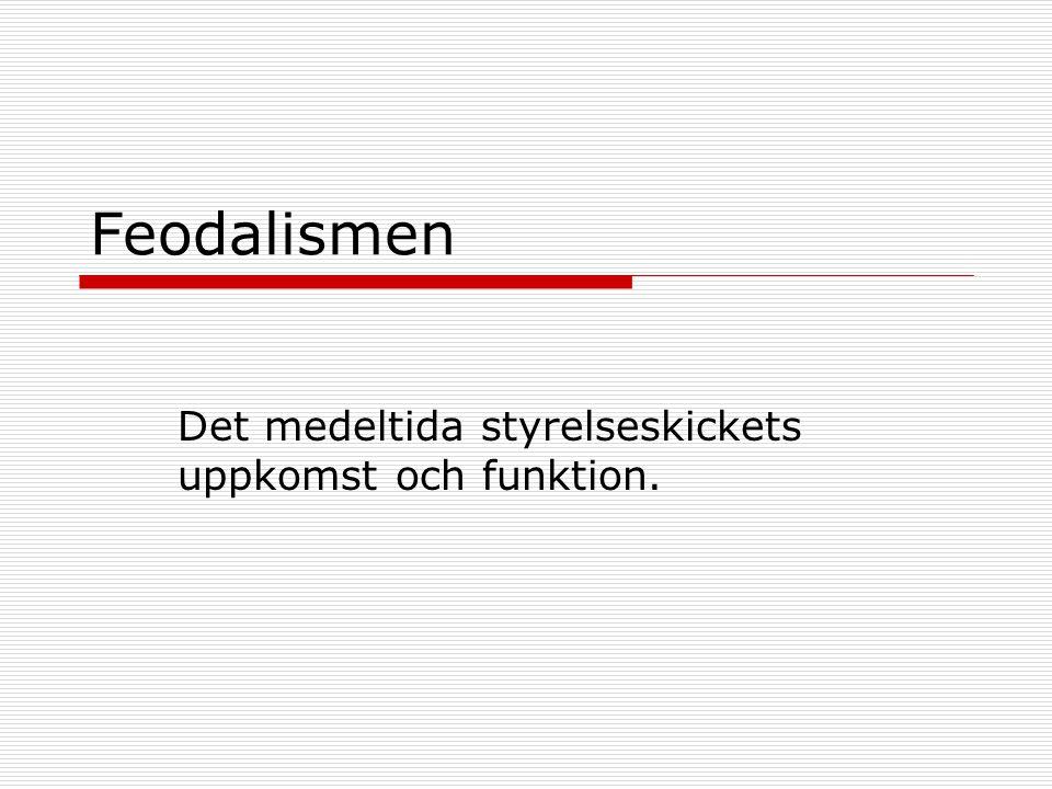 Feodalismen Det medeltida styrelseskickets uppkomst och funktion.