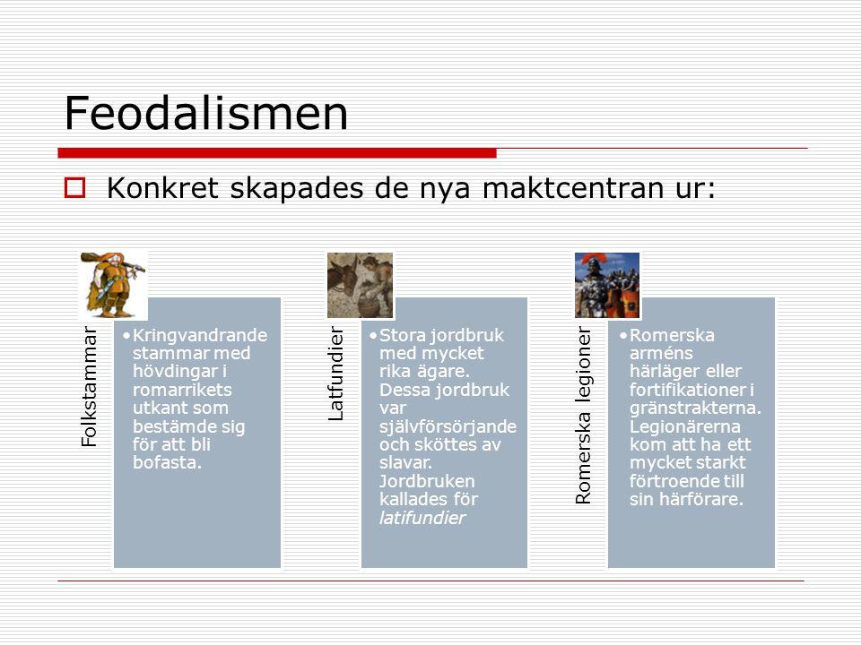 Feodalismen  Medeltidens riddarväsende uppkom i och med denna utveckling.