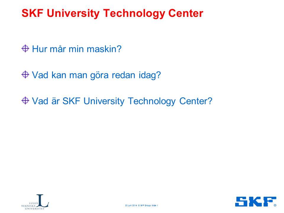 23 juni 2014 © SKF Group Slide 1 SKF University Technology Center Hur mår min maskin? Vad kan man göra redan idag? Vad är SKF University Technology Ce
