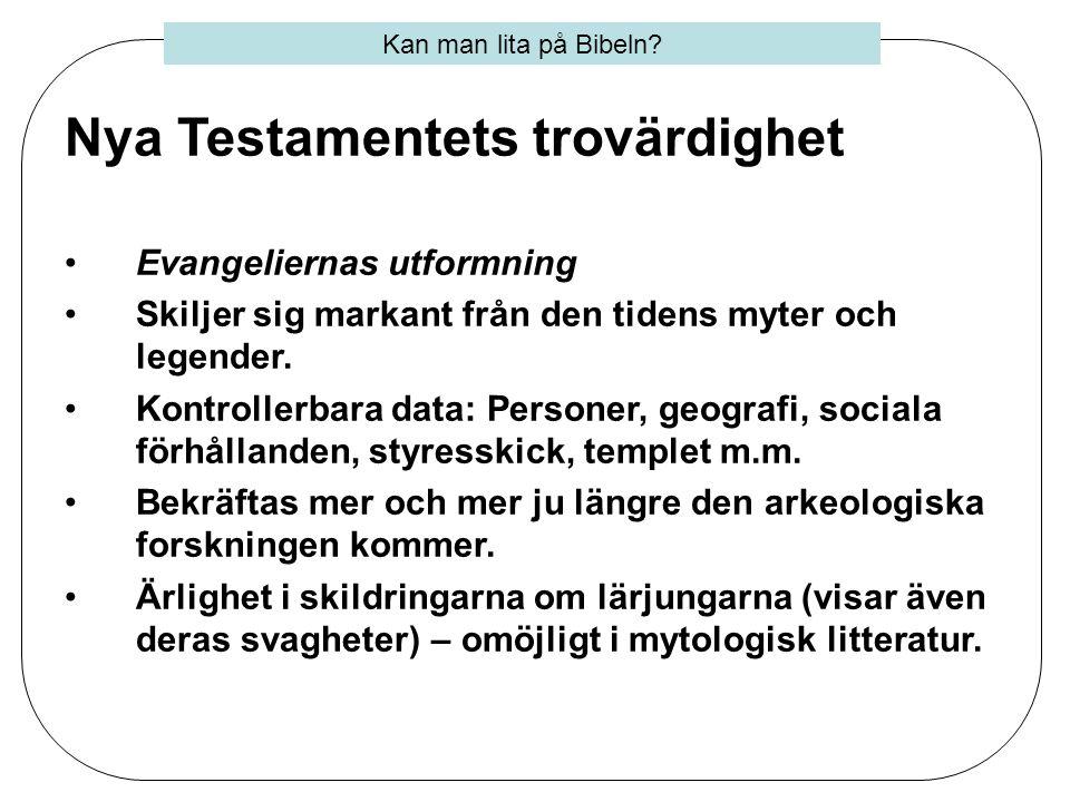 Nya Testamentets trovärdighet •Evangeliernas utformning •Skiljer sig markant från den tidens myter och legender. •Kontrollerbara data: Personer, geogr