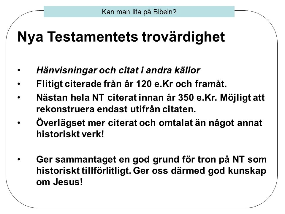 Nya Testamentets trovärdighet •Hänvisningar och citat i andra källor •Flitigt citerade från år 120 e.Kr och framåt. •Nästan hela NT citerat innan år 3