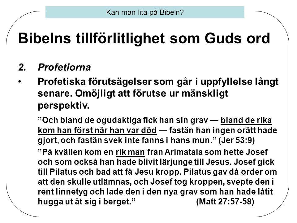 Bibelns tillförlitlighet som Guds ord 2.Profetiorna •Profetiska förutsägelser som går i uppfyllelse långt senare. Omöjligt att förutse ur mänskligt pe