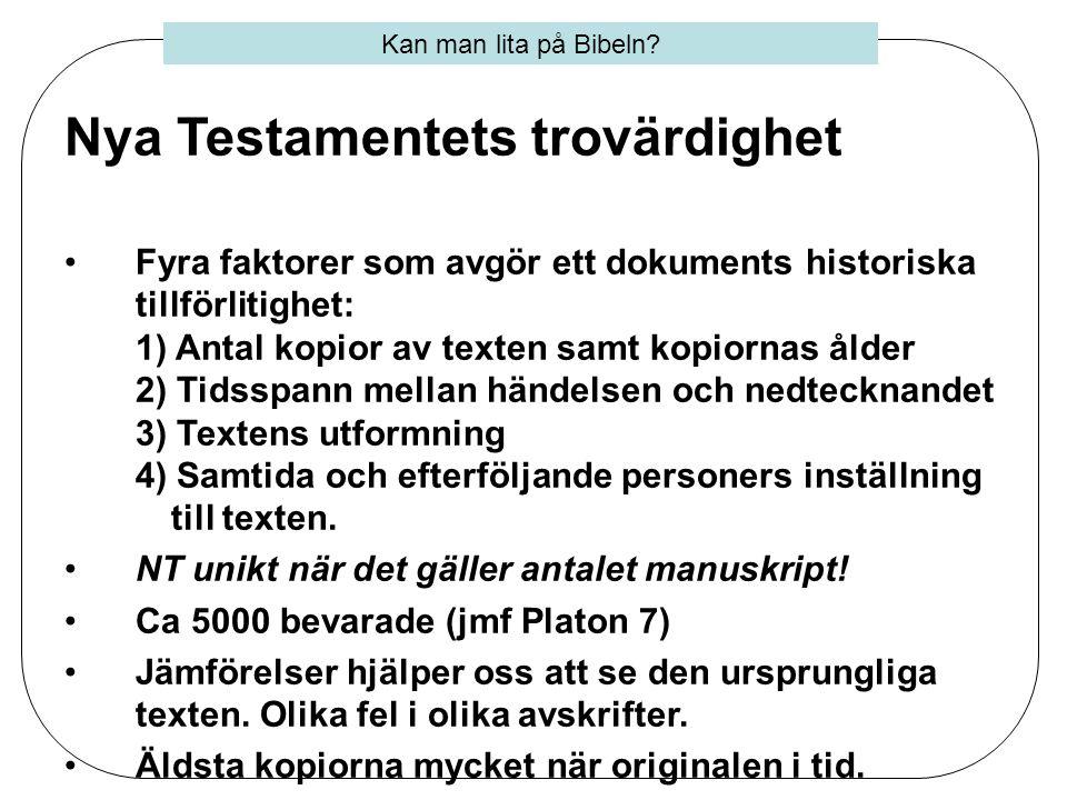 Nya Testamentets trovärdighet •Fyra faktorer som avgör ett dokuments historiska tillförlitighet: 1) Antal kopior av texten samt kopiornas ålder 2) Tid