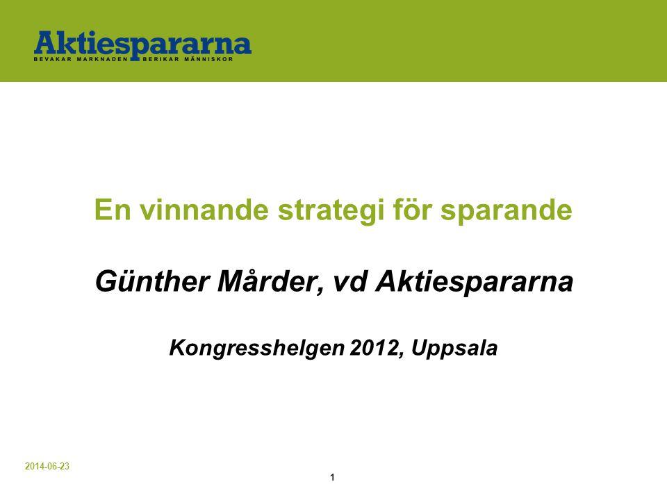 2014-06-23 1 En vinnande strategi för sparande Günther Mårder, vd Aktiespararna Kongresshelgen 2012, Uppsala
