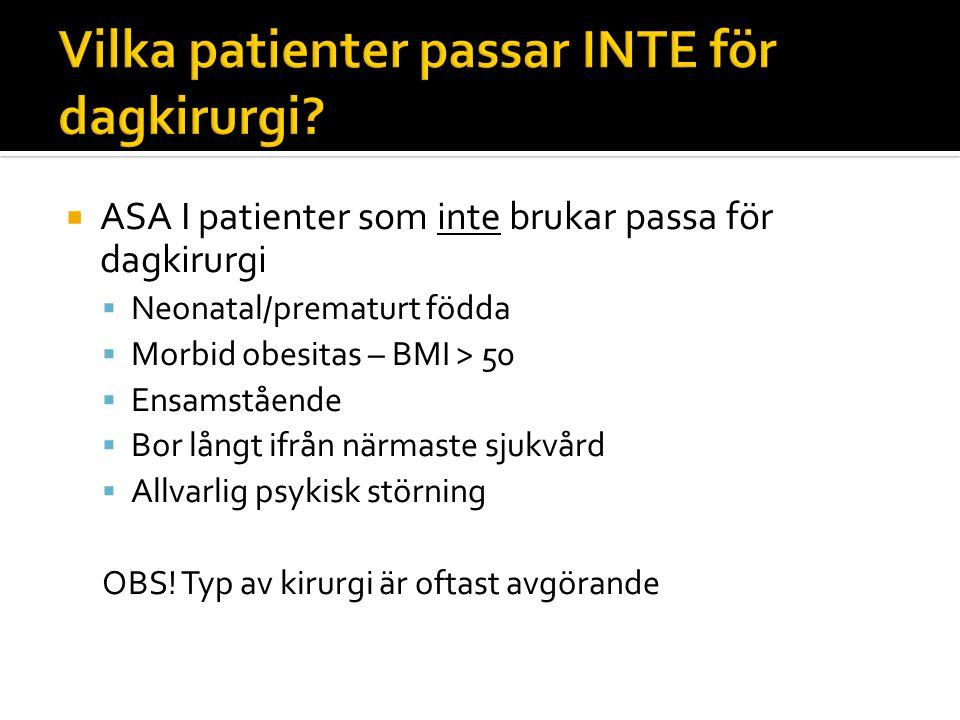  ASA I patienter som inte brukar passa för dagkirurgi  Neonatal/prematurt födda  Morbid obesitas – BMI > 50  Ensamstående  Bor långt ifrån närmas