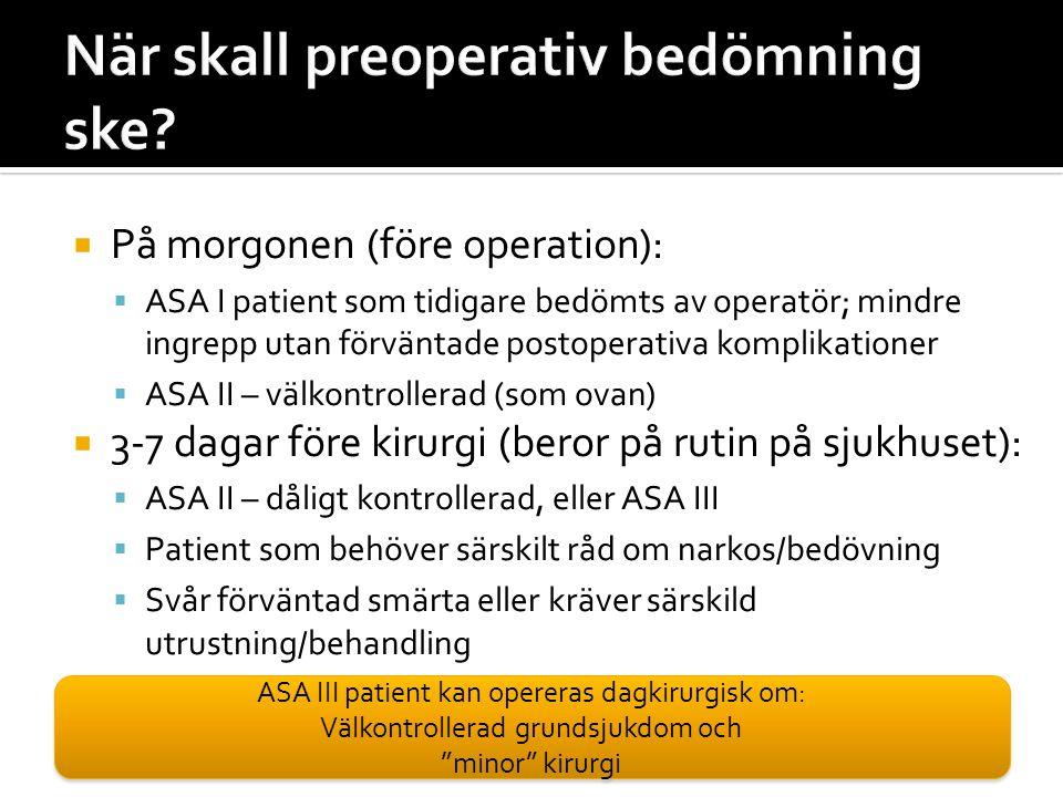 Anamnes: symptom på IHS, OSA, hypertoni, regurgitation, funtionellt status  EKG, blodglukos, Spirometri ± PEF?/MEP?, BT, preoperativ blodgas (?)  Undersök: Intubationssvårigheter  Vidare utredning: Beror på vilka sjukdom som upptäckts AG Det kan vara svårt att lägga blockad vid kraftig fetma – använd ultraljud.