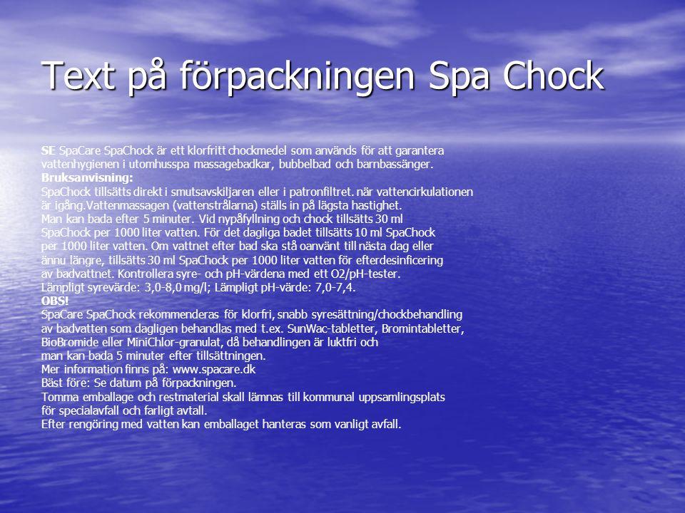 Text på förpackningen Spa Chock SE SpaCare SpaChock är ett klorfritt chockmedel som används för att garantera vattenhygienen i utomhusspa massagebadka