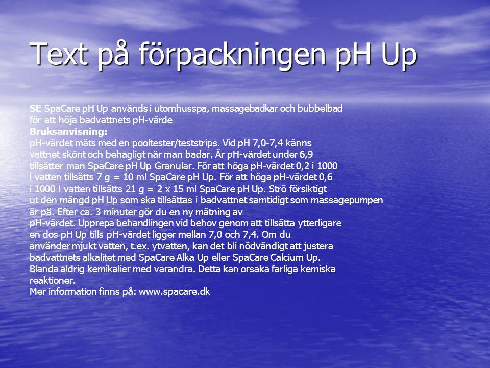 Text på förpackningen pH Up SE SpaCare pH Up används i utomhusspa, massagebadkar och bubbelbad för att höja badvattnets pH-värde Bruksanvisning: pH-vä