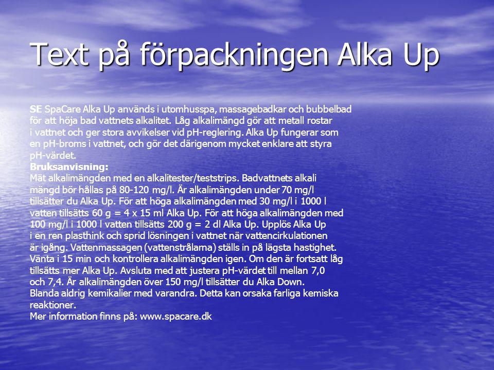 Text på förpackningen Alka Up SE SpaCare Alka Up används i utomhusspa, massagebadkar och bubbelbad för att höja bad vattnets alkalitet. Låg alkalimäng