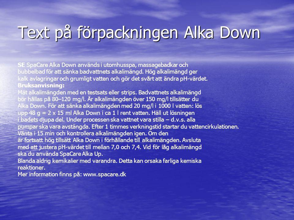Text på förpackningen Alka Down SE SpaCare Alka Down används i utomhusspa, massagebadkar och bubbelbad för att sänka badvattnets alkalimängd. Hög alka