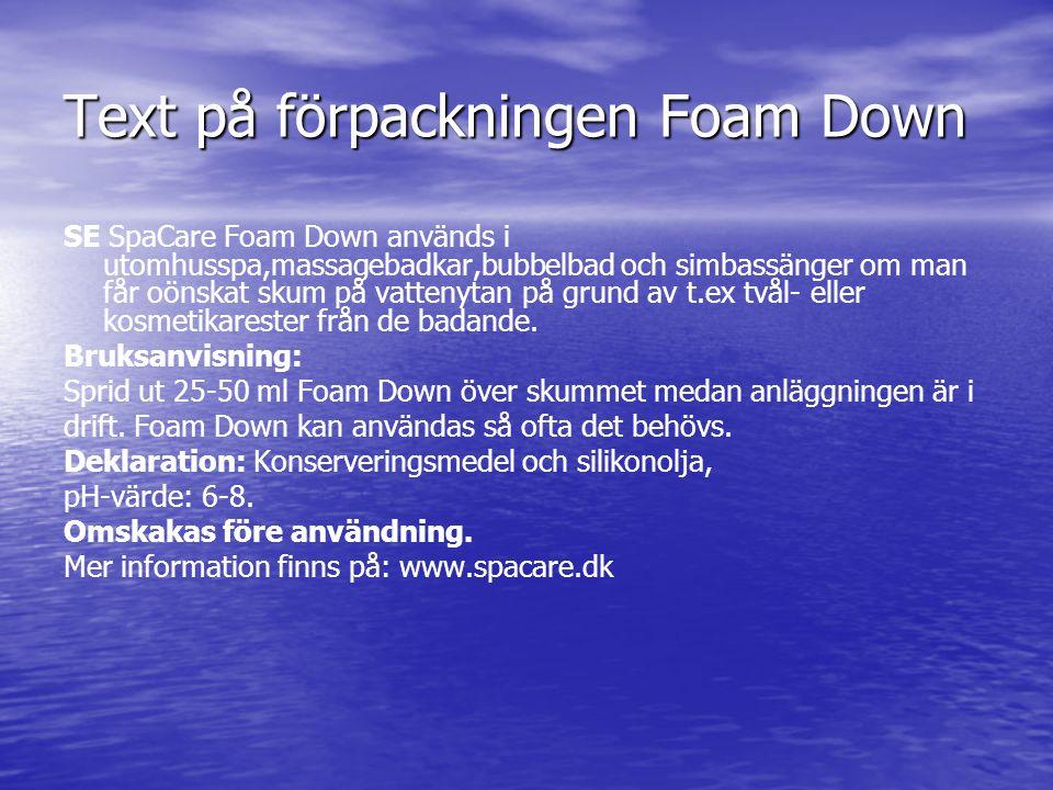 Text på förpackningen Foam Down SE SpaCare Foam Down används i utomhusspa,massagebadkar,bubbelbad och simbassänger om man får oönskat skum på vattenyt