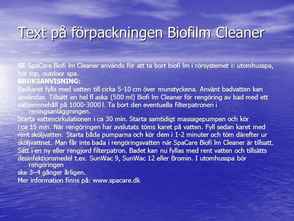 Text på förpackningen Biofilm Cleaner SE SpaCare Biofi lm Cleaner används för att ta bort biofi lm i rörsystemet i: utomhusspa, hot top, outdoor spa.
