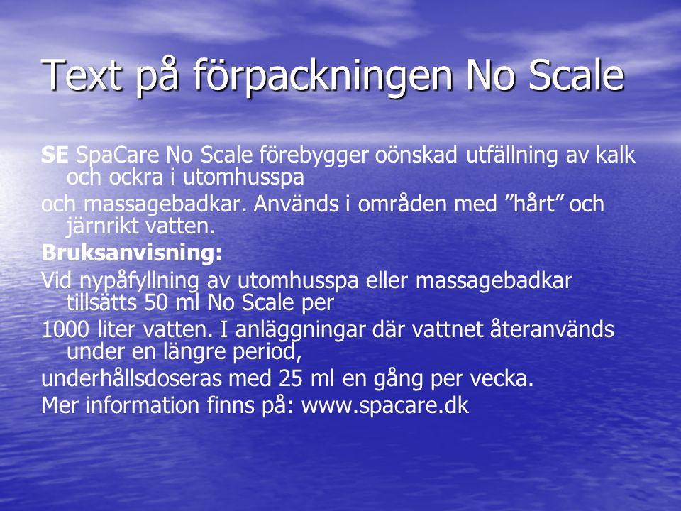 Text på förpackningen No Scale SE SpaCare No Scale förebygger oönskad utfällning av kalk och ockra i utomhusspa och massagebadkar. Används i områden m