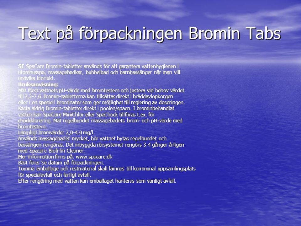 Text på förpackningen Bromin Tabs SE SpaCare Bromin-tabletter används för att garantera vattenhygienen i utomhusspa, massagebadkar, bubbelbad och barn