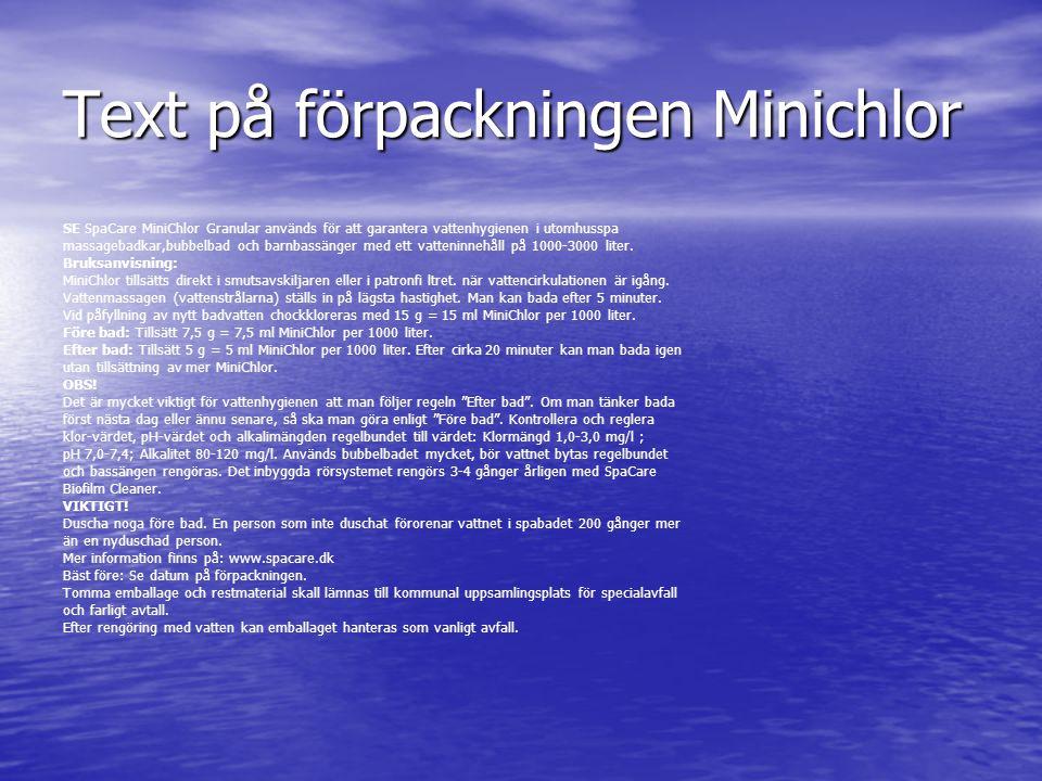 Text på förpackningen Minichlor SE SpaCare MiniChlor Granular används för att garantera vattenhygienen i utomhusspa massagebadkar,bubbelbad och barnba