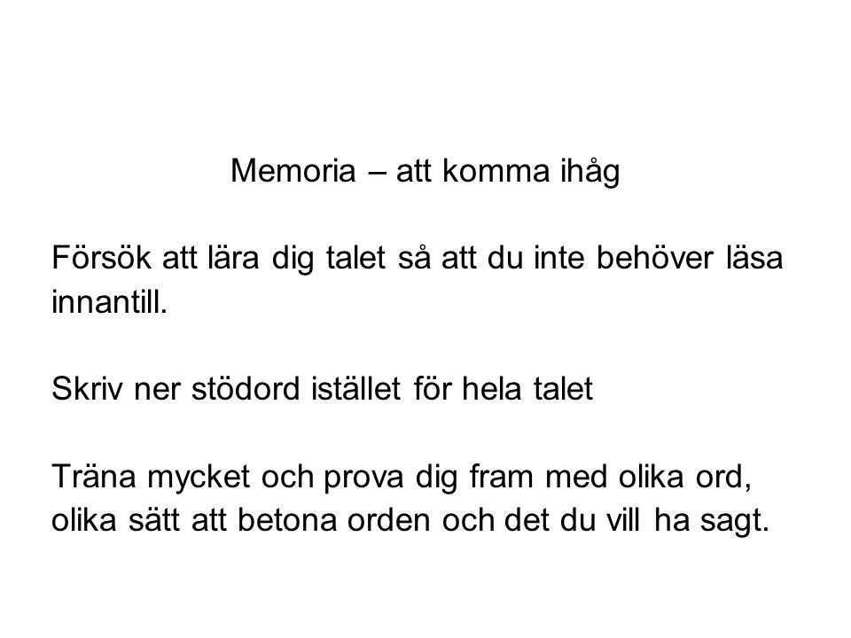 Memoria – att komma ihåg Försök att lära dig talet så att du inte behöver läsa innantill. Skriv ner stödord istället för hela talet Träna mycket och p