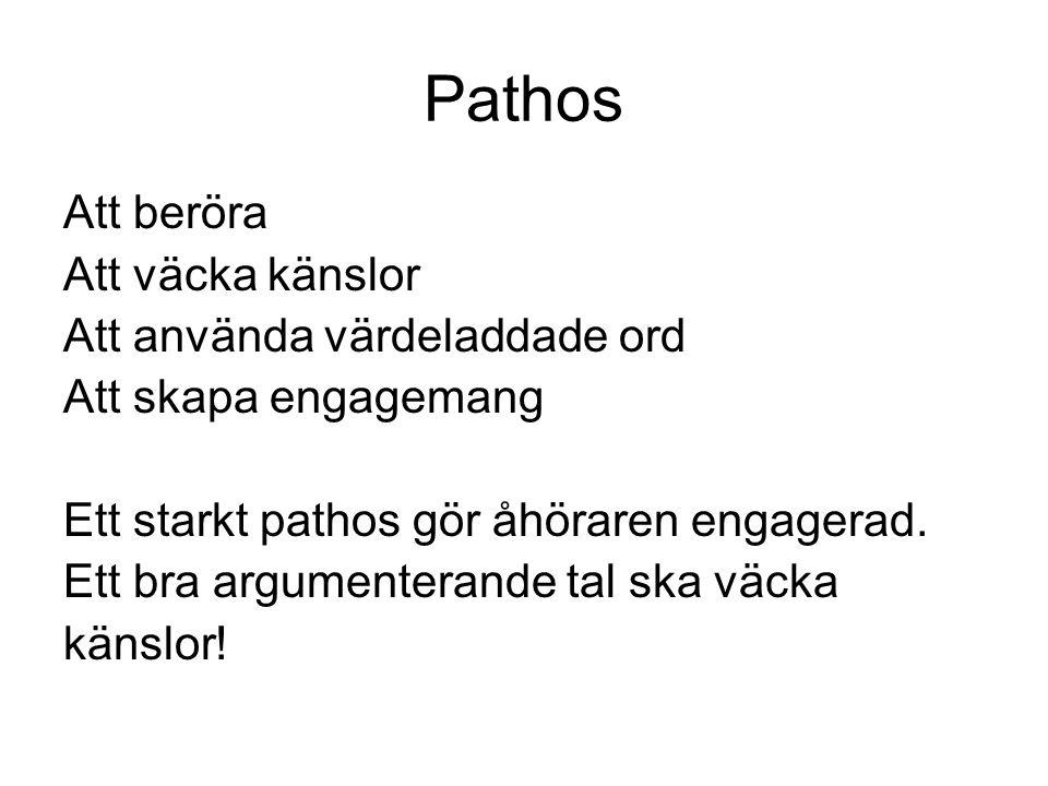 Pathos Att beröra Att väcka känslor Att använda värdeladdade ord Att skapa engagemang Ett starkt pathos gör åhöraren engagerad. Ett bra argumenterande