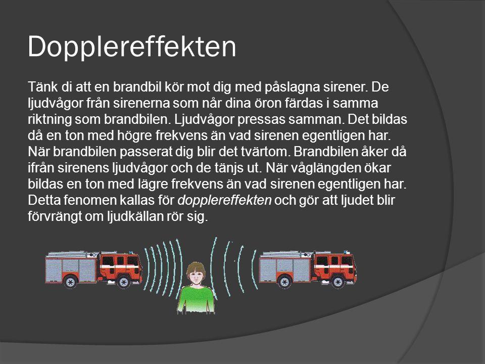 Dopplereffekten Tänk di att en brandbil kör mot dig med påslagna sirener.