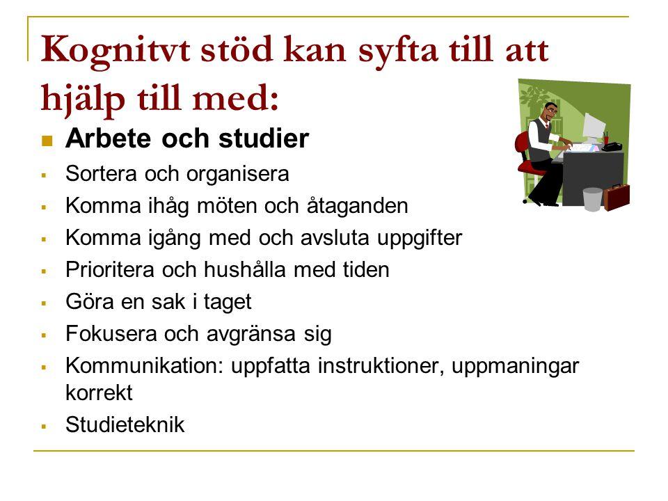 Kognitvt stöd kan syfta till att hjälp till med:  Arbete och studier  Sortera och organisera  Komma ihåg möten och åtaganden  Komma igång med och