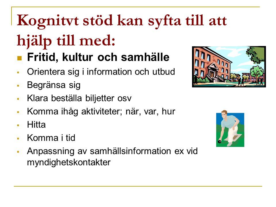 Kognitvt stöd kan syfta till att hjälp till med:  Fritid, kultur och samhälle  Orientera sig i information och utbud  Begränsa sig  Klara beställa