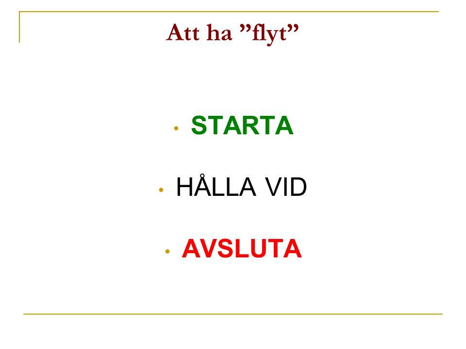 """Att ha """"flyt"""" • STARTA • HÅLLA VID • AVSLUTA"""