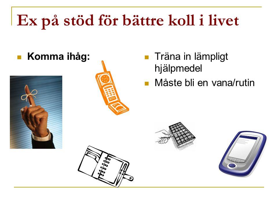 Ex på stöd för bättre koll i livet  Komma ihåg:  Träna in lämpligt hjälpmedel  Måste bli en vana/rutin