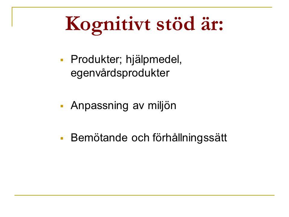 Kognitivt stöd är:  Produkter; hjälpmedel, egenvårdsprodukter  Anpassning av miljön  Bemötande och förhållningssätt
