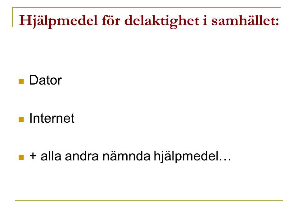 Hjälpmedel för delaktighet i samhället:  Dator  Internet  + alla andra nämnda hjälpmedel…