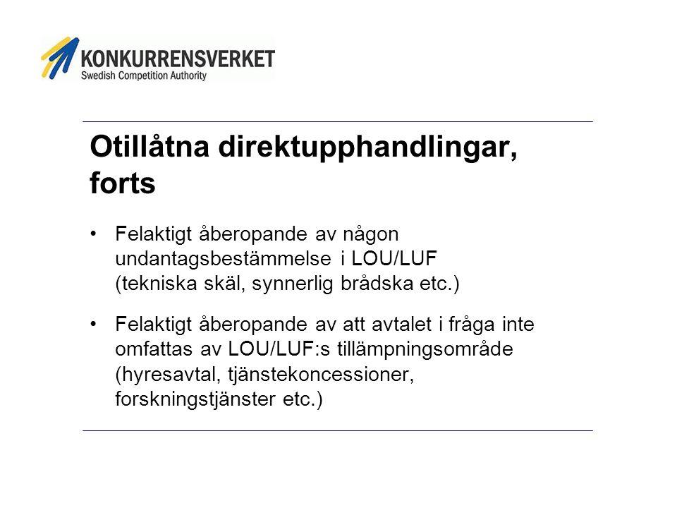 Otillåtna direktupphandlingar, forts •Felaktigt åberopande av någon undantagsbestämmelse i LOU/LUF (tekniska skäl, synnerlig brådska etc.) •Felaktigt