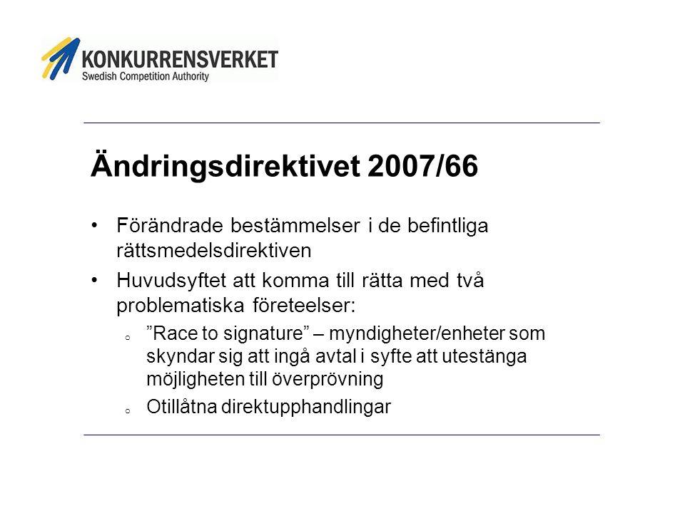 Ändringsdirektivet 2007/66 •Förändrade bestämmelser i de befintliga rättsmedelsdirektiven •Huvudsyftet att komma till rätta med två problematiska före