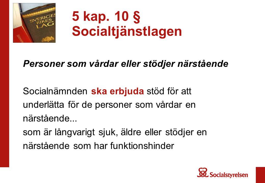 5 kap. 10 § Socialtjänstlagen Personer som vårdar eller stödjer närstående Socialnämnden ska erbjuda stöd för att underlätta för de personer som vårda