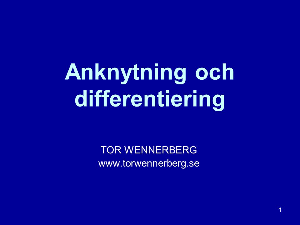 Anknytning och differentiering TOR WENNERBERG www.torwennerberg.se 1