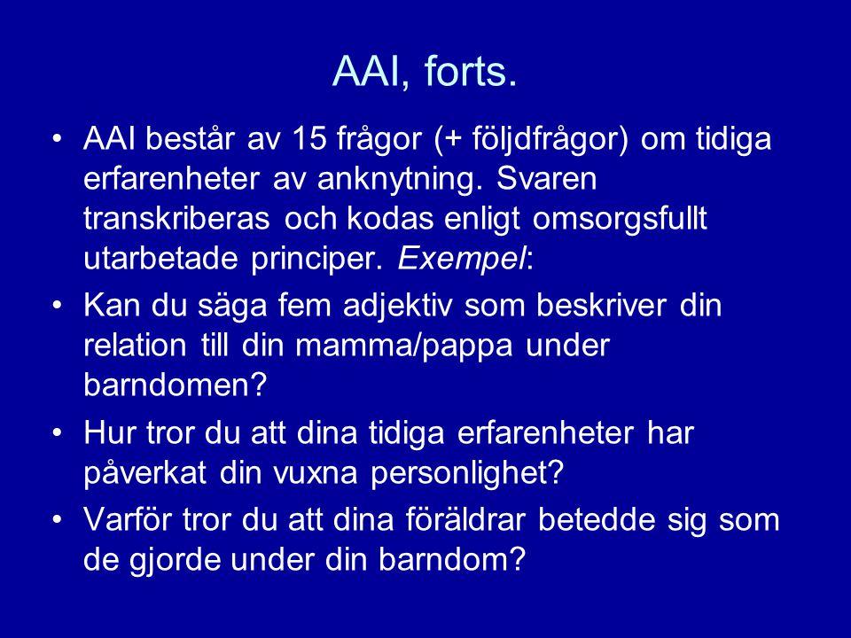AAI, forts. •AAI består av 15 frågor (+ följdfrågor) om tidiga erfarenheter av anknytning. Svaren transkriberas och kodas enligt omsorgsfullt utarbeta