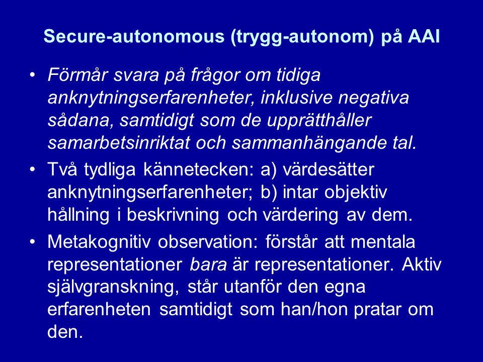 Secure-autonomous (trygg-autonom) på AAI •Förmår svara på frågor om tidiga anknytningserfarenheter, inklusive negativa sådana, samtidigt som de upprät