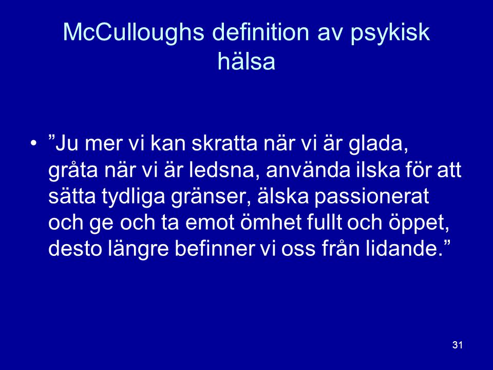 """McCulloughs definition av psykisk hälsa •""""Ju mer vi kan skratta när vi är glada, gråta när vi är ledsna, använda ilska för att sätta tydliga gränser,"""