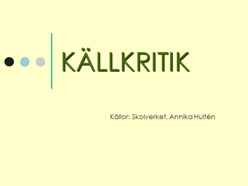 KÄLLKRITIK Källor: Skolverket, Annika Hultén