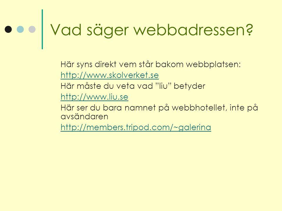 """Vad säger webbadressen? Här syns direkt vem står bakom webbplatsen: http://www.skolverket.se Här måste du veta vad """"liu"""" betyder http://www.liu.se Här"""