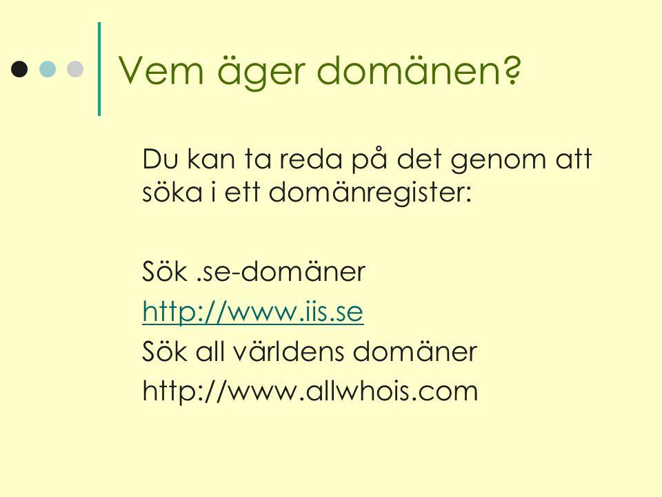 Vem äger domänen? Du kan ta reda på det genom att söka i ett domänregister: Sök.se-domäner http://www.iis.se Sök all världens domäner http://www.allwh