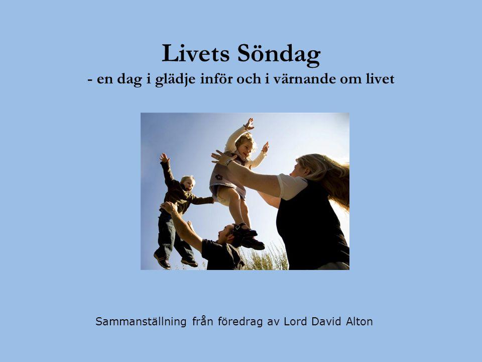Livets Söndag - en dag i glädje inför och i värnande om livet Sammanställning från föredrag av Lord David Alton