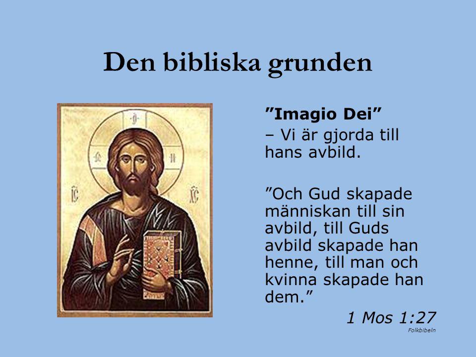 """Den bibliska grunden """"Imagio Dei"""" – Vi är gjorda till hans avbild. """"Och Gud skapade människan till sin avbild, till Guds avbild skapade han henne, til"""