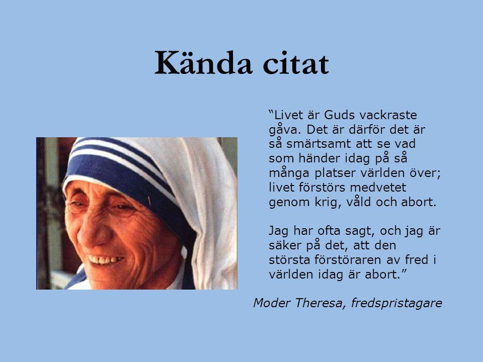 """Kända citat """"Livet är Guds vackraste gåva. Det är därför det är så smärtsamt att se vad som händer idag på så många platser världen över; livet förstö"""